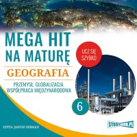 Geografia 6. Przemysł. Globalizacja. Współpraca międzynarodowa