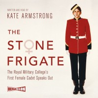 The Stone Frigate. The Royal Military College's First Female Cadet Speaks Out