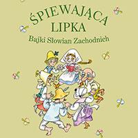 Śpiewająca lipka. Bajki Słowian Zachodnich.