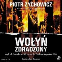 Wołyń zdradzony. czyli jak dowództwo AK porzuciło Polaków na pastwę UPA