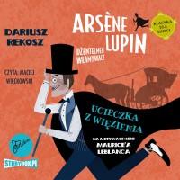 Arsène Lupin – dżentelmen włamywacz. Tom 3. Ucieczka z więzienia