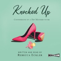 Knocked Up: Confessions of a Hip Mother-to-be