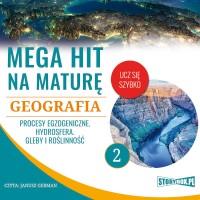 Geografia 2. Procesy egzogeniczne. Hydrosfera. Gleby i roślinność