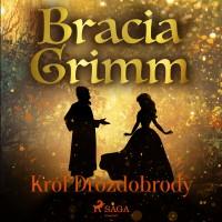 Baśnie Braci Grimm. Król Drozdobrody