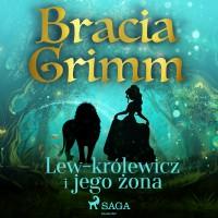 Baśnie Braci Grimm. Lew-królewicz i jego żona