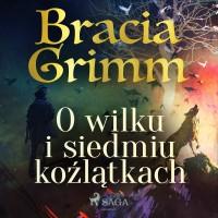 Baśnie Braci Grimm. O wilku i siedmiu koźlątkach