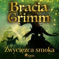 Baśnie Braci Grimm. Zwycięzca smoka