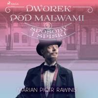 Dworek pod Malwami 9 - Sposoby i spiski