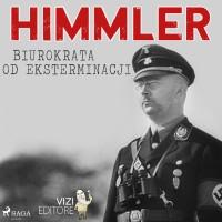 Himmler, biurokrata od eksterminacji