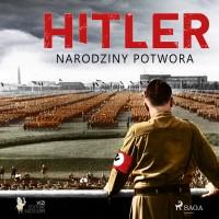 Hitler, narodziny potwora