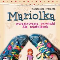 Mariolka. Zwariowana powieść dla nastolatek