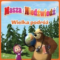 Masza i Niedźwiedź. Wielka podróż