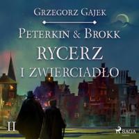 Peterkin & Brokk. Księga Czterech. Część 2. Rycerz i zwierciadło