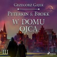Peterkin & Brokk. Księga czterech. Część 3. W domu ojca