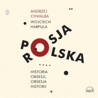 Polska-Rosja. Historia obsesji, obsesja historii