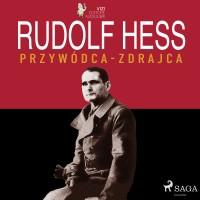 Rudolf Hess, przywódca - zdrajca
