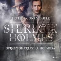 Sherlock Holmes. Sprawy Sherlocka Holmesa