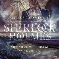 Sherlock Holmes. Tajemnicze morderstwo nad jeziorem