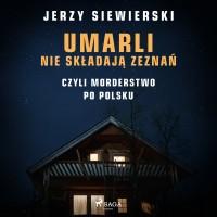 Umarli nie składają zeznań, czyli morderstwo po polsku