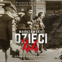 Warszawskie dzieci `44. Prawdziwe historie dzieci w powstańczej Warszawie