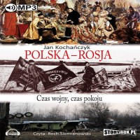 Polska - Rosja. Czas wojny, czas pokoju